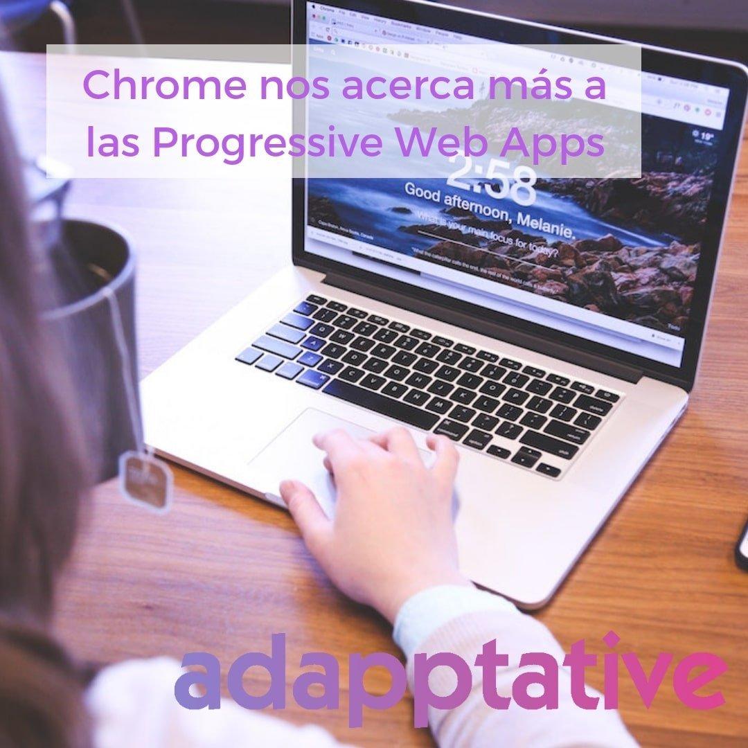 Chrome nos acerca más a las Progressive Web Apps