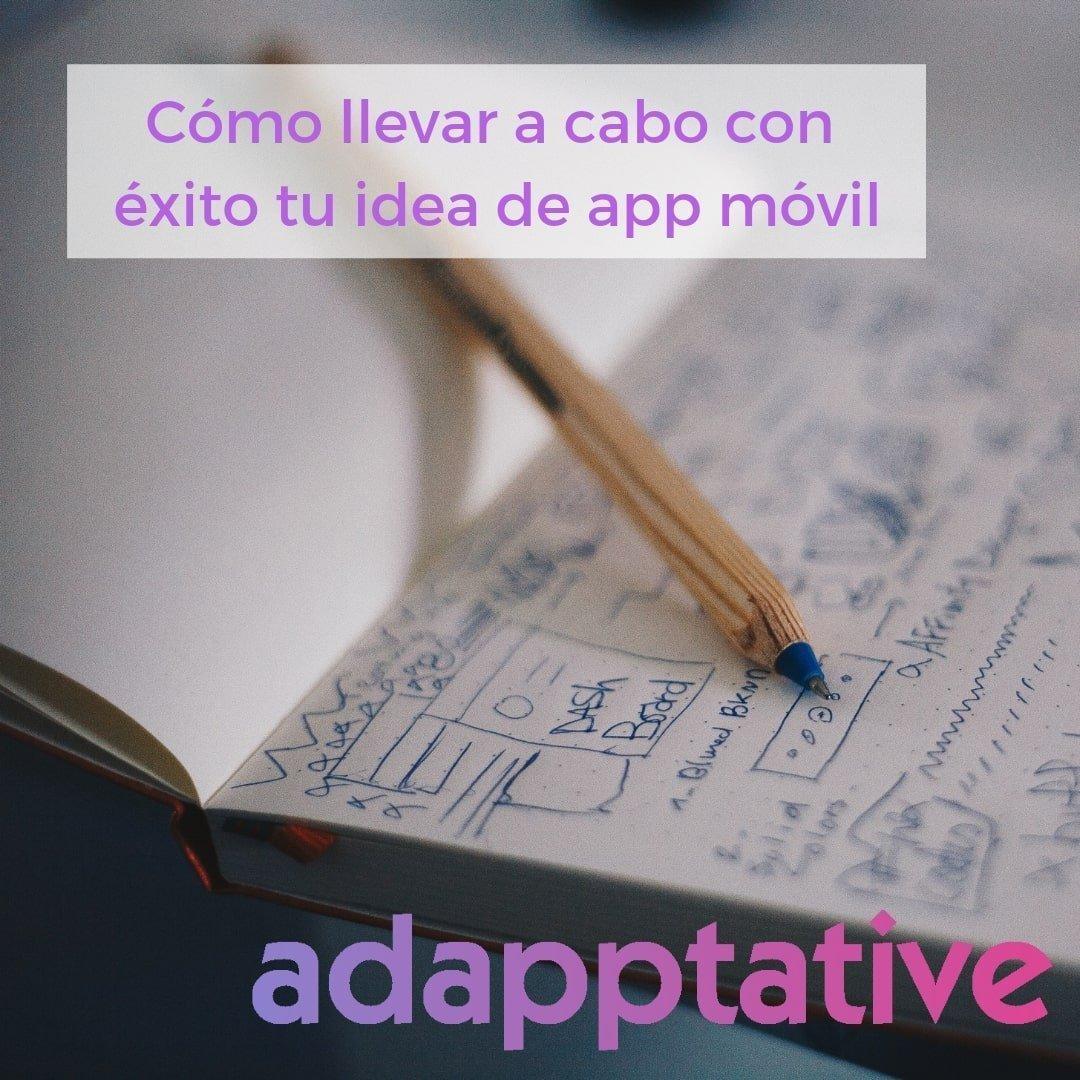 Cómo llevar a cabo con éxito tu idea de app móvil