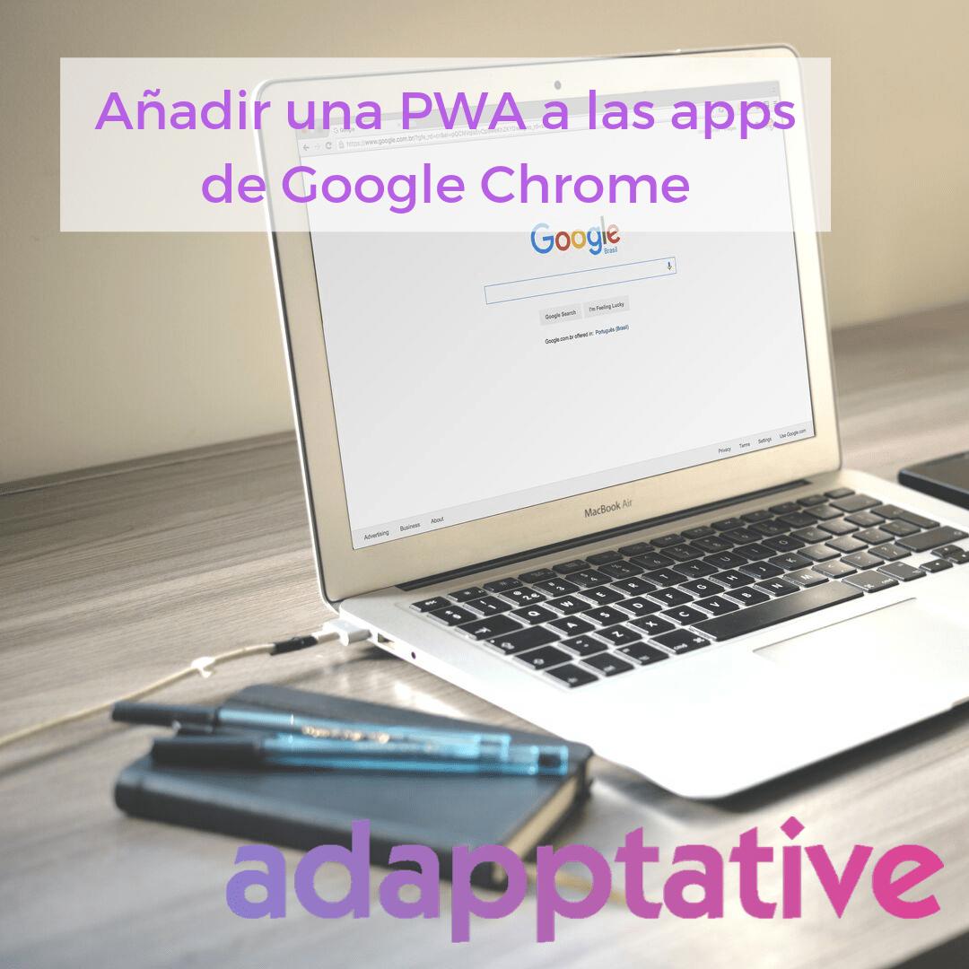 Añadir una PWA a las apps de Google Chrome